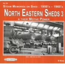 North Eastern Sheds 3 : Steam Memories on Shed : 1950's-1960's & Their Motive Power, Paperback / softback Book