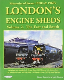 London's Engine Sheds Vol 2 :   The East And South : Including 30a Stratford, 1D Devons Road, 33A Plaistow, 73C Hither Green, 73b Bricklayers Arms, 70A Nine Elms, 73A Stewarts Lane,75c Norwood Junctio, Paperback / softback Book