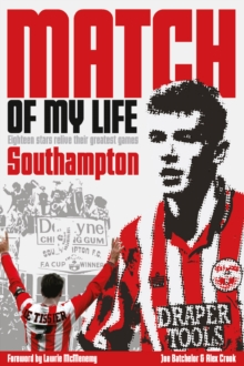 Southampton Match of My Life : Eighteen Saints Relive Their Greatest Games, Hardback Book