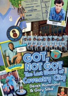 Got, Not Got: Coventry City : The Lost World of Coventry City, Hardback Book
