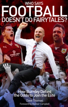 Who Says Football Doesn't Do Fairytales? : How Burnley Defied the Odds to Join the Elite, Paperback Book