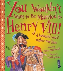 You Wouldn't Want to be Married to Henry VIII!, Paperback Book