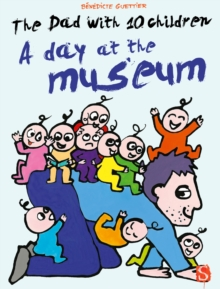 The Dad With 10 Children: A Day At The Museum : A Day At The Museum, Hardback Book