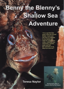 Benny the Blenny's Shallow Sea Adventure : I'm a Real Fish That Lives in the Sea Around Britain: Come and See How I'm Adapted to My Habitat and Meet My Neighbours: Crabs, Cuttlefish, Sea Anemones, Sta, Paperback Book