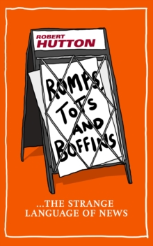 Romps, Tots and Boffins : The Strange Language of News, Hardback Book