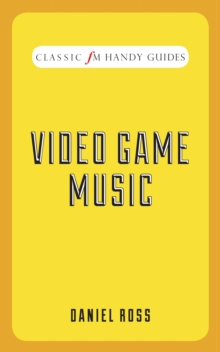 Video Game Music (Classic FM Handy Guides), Hardback Book