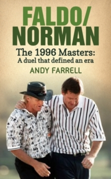 Faldo/Norman : The 1996 Masters: A Duel that Defined an Era, Hardback Book