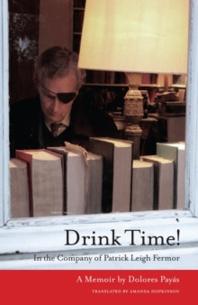 Drink Time! : In the Company of Patrick Leigh Fermor: a Memoir, Paperback Book