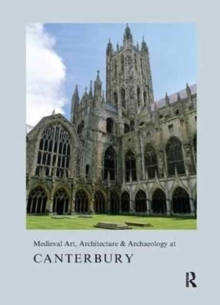 Medieval Art, Architecture & Archaeology at Canterbury, Hardback Book