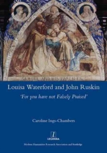 Louisa Waterford and John Ruskin : 'For You Have Not Falsely Praised', Hardback Book