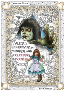 Alice's Nightmare in Wonderland Colouring Book 2 : Through the Looking-Glass and the Horrors Alice Found There, Paperback Book