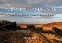 Yorkshire Landscapes : A Photographic Tour of England's Largest County, Hardback Book