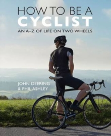 How to be a Cyclist : An A-Z of Life on Two Wheels, Hardback Book