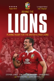 Behind the Lions : Playing Rugby for the British & Irish Lions, Paperback Book
