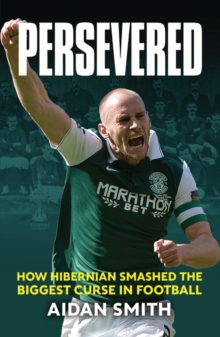 Persevered : How Hibernian Smashed the Biggest Curse in Football, Hardback Book