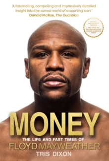 Money : The Life and Fast Times of Floyd Mayweather, Paperback / softback Book
