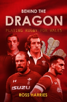 Behind the Dragon : Playing Rugby for Wales, Hardback Book