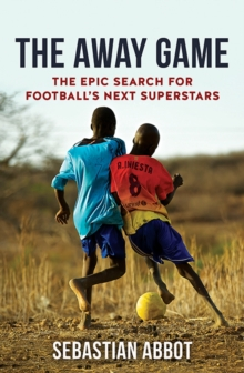 The Away Game : The Epic Search for Football's Next Superstars, Paperback / softback Book
