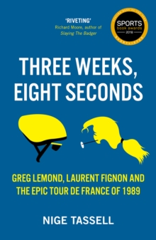 Three Weeks, Eight Seconds : The Epic Tour de France of 1989, Paperback / softback Book