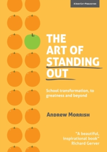 The Art of Standing Out : Transforming Your School to Outstanding... and Beyond, Paperback Book