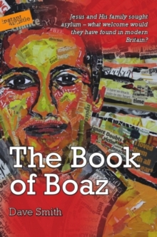 The Book of Boaz : Jesus and His Family Sought Asylum - What Welcome Would They Have Found in Modern Britain?, Paperback Book