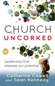 Church Uncorked : Leadership That Releases Our Potential, Paperback / softback Book