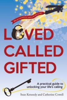 Loved, Called, Gifted : A Practical Guide to Unlocking Your Life's Calling, Paperback Book