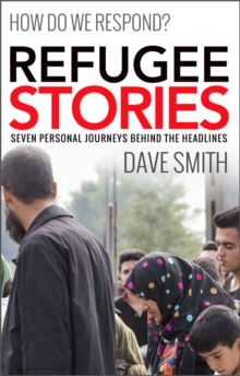 Refugee Stories : Seven Personal Journeys Behind the Headlines, Paperback / softback Book