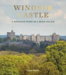Windsor Castle : 1,000 Years of A Royal Palace, Hardback Book