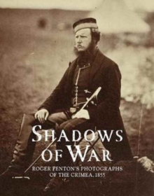 Shadows of War : Roger Fenton's Photographs of the Crimea, 1855, Hardback Book