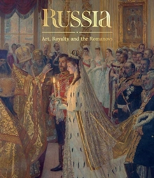 Russia: Art, Royalty and the Romanovs, Hardback Book