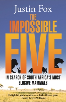 The Impossible Five: : In Search of South Africa's Most Elusive Mammals, Paperback Book