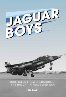 Jaguar Boys : True Tales from the Operators of the Big cat in Peace and War, Hardback Book