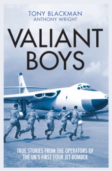 Valiant Boys : True Stories from the Operators of the UK's First Four-Jet Bomber, Hardback Book