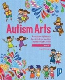Autism Arts: Level 3 : A Drama Syllabus for Children on the Autism Spectrum, Mixed media product Book