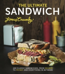 The Ultimate Sandwich : 100 Classic Sandwiches from Reuben to Po'boy and Everything in Between, Hardback Book