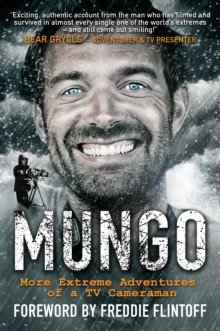 Mungo : Living the Dream - More Extreme Adventures of a TV Cameraman, Hardback Book