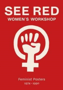See Red Women's Workshop - Feminist Posters 1974-1990, Paperback Book