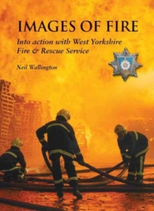 Images of Fire : Into Action with West Yorkshire Fire & Rescue Service, Paperback Book