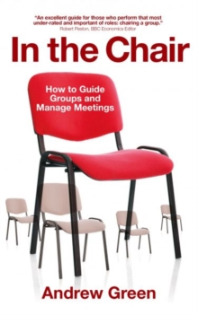 In the Chair : How to Guide Groups and Manage Meetings, Paperback Book