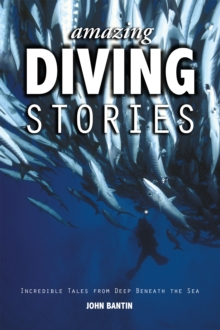 Amazing Diving Stories - Incredible Tales from Deep Beneath the Sea, Paperback Book