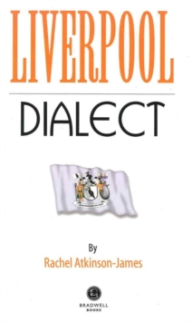 Liverpool Dialect : A Selection of Words and Anecdotes from Around Liverpool, Paperback Book