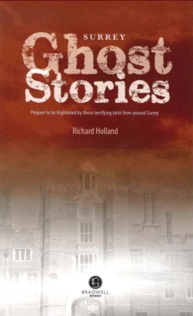 Surrey Ghost Stories : Shiver Your Way Around Surrey, Paperback Book