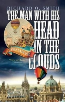 The Man with His Head in the Clouds : James Sadler: the First Englishman to Fly, Hardback Book