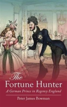 The Fortune Hunter : A German Prince in Regency England, Paperback / softback Book