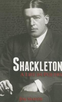 Shackleton : A Life in Poetry, Paperback / softback Book