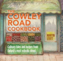 The Cowley Road Cookbook : Culinary Tales and Recipes from Oxford's Most Eclectic Street, Paperback Book