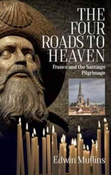 The Four Roads to Heaven : France and the Santiago Pilgrimage, Paperback Book