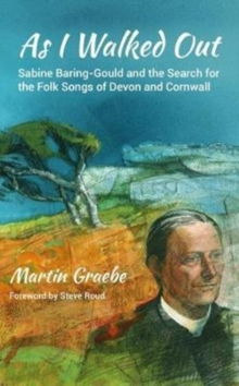 As I Walked Out : Sabine Baring-Gould and the Search for the Folk Songs of Devon and Cornwall, Paperback / softback Book