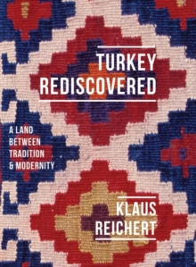 Turkey Rediscovered : A Land Between Tradition and Modernity, Hardback Book